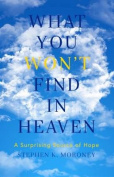 What You Won't Find in Heaven