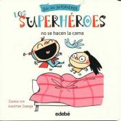 Los Superheroes No Se Hacen La Cama [Spanish]