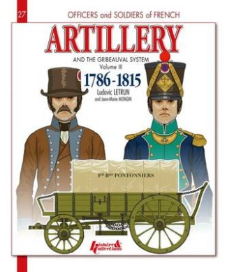 French Artillery and the Gribeauval System, Volume 3: 1786-1815