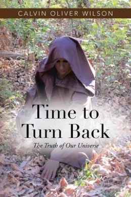 Time to Turn Back: The Truth of Our Universe