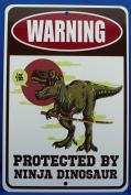 Warning Protected By Ninja Dinosaur - Funny Novelty Metal Sign