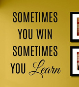 Sometimes You Win Sometimes You Learn Vinyl Wall Decals Quotes Sayings Words Art Decor Lettering Vinyl Wall Art Inspirational Uplifting