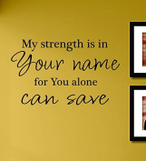 My Strength Is in Your Name You Alone Can Save Me Vinyl Wall Decals Quotes Sayings Words Art Decor Lettering Vinyl Wall Art Inspirational Uplifting
