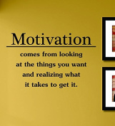 Motivation Comes From Looking At the Things You Want and Realising What It Takes to Get It Vinyl Wall Decals Quotes Sayings Words Art Decor Lettering Vinyl Wall Art Inspirational Uplifting