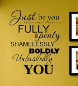 Just be you fully openly shamelessly boldly unbashedly you Vinyl Wall Decals Quotes Sayings Words Art Decor Lettering Vinyl Wall Art Inspirational Uplifting