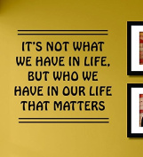It's Not What We Have in Life but Who We Have in Our Life That Matters Vinyl Wall Decals Quotes Sayings Words Art Decor Lettering Vinyl Wall Art Inspirational Uplifting