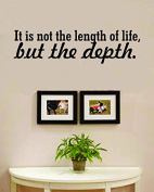 It Is Not the Length of Life but the Depth Vinyl Wall Decals Quotes Sayings Words Art Decor Lettering Vinyl Wall Art Inspirational Uplifting
