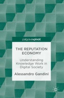 The Reputation Economy: Understanding Knowledge Work in Digital Society: 2016