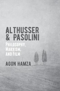 Althusser and Pasolini: Philosophy, Marxism, and Film: 2016