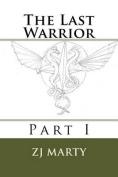 The Last Warrior: Part I