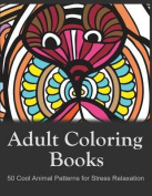 Adult Coloring Books: 50 Cool Animal Patterns for Stress Relaxation