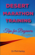 Desert Marathon Training - Ultramarathon Tips for Beginners, 2nd Edition