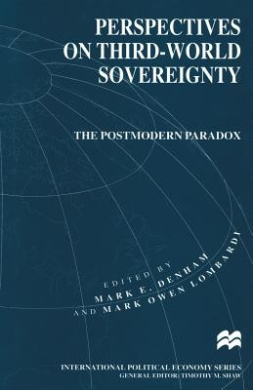 Perspectives on Third-World Sovereignty: The Postmodern Paradox (International Political Economy Series)