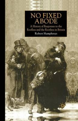 No Fixed Abode: A History of Responses to the Roofless and the Rootless in Britain: 1999