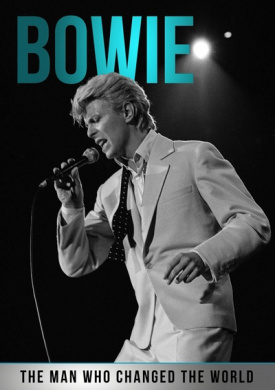 Bowie - The Man Who Changed the World