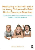 Developing Inclusive Practice for Young Children with Fetal Alcohol Spectrum Disorders