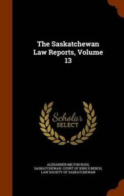 The Saskatchewan Law Reports, Volume 13