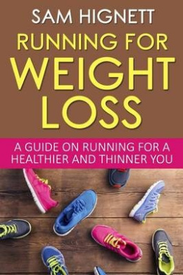 Running for Weight Loss: A Guide on Running for a Healthier and Thinner You