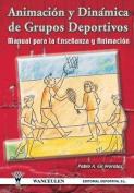 Animacion y Dinamica de Grupos Deportivos. Manual Para La Ensenanza y Animacion [Spanish]