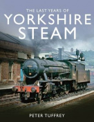 The Last Years of Yorkshire Steam