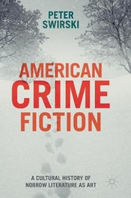 American Crime Fiction: A Cultural History of Nobrow Literature as Art: 2016