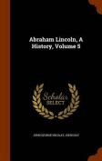 Abraham Lincoln, a History, Volume 5
