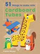 51 Things to Make with Cardboard Tubes