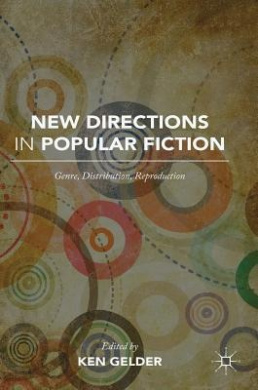 New Directions in Popular Fiction: Genre, Distribution, Reproduction: 2016