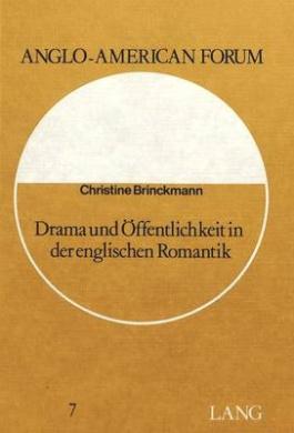 Drama Und Oeffentlichkeit in Der Englischen Romantik: Eine Untersuchung Zum Verhaeltnis Von Theater Und Lesedrama
