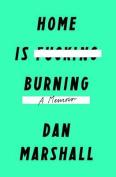 Home Is Burning: A Memoir