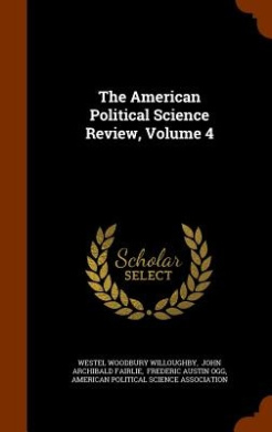 The American Political Science Review, Volume 4