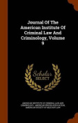 Journal of the American Institute of Criminal Law and Criminology, Volume 9