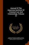 Journal of the American Institute of Criminal Law and Criminology, Volume 12