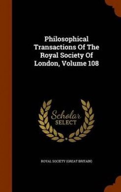 Philosophical Transactions of the Royal Society of London, Volume 108