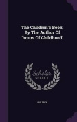 The Children's Book, by the Author of 'Hours of Childhood'