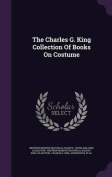 The Charles G. King Collection of Books on Costume