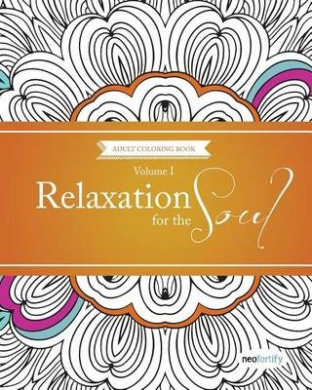 Relaxation for the Soul Volume 1: Coloring Books for Adults