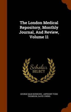 The London Medical Repository, Monthly Journal, and Review, Volume 11