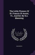 The Little Flowers of St. Francis of Assisi, Tr., and Ed. by H.E. Manning