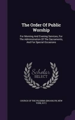 The Order of Public Worship: For Morning and Evening Services, for the Administration of the Sacraments, and for Special Occasions