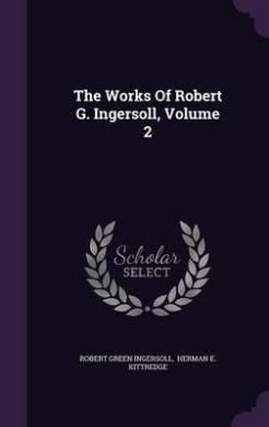 The Works of Robert G. Ingersoll, Volume 2