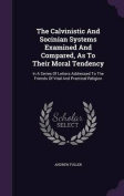 The Calvinistic and Socinian Systems Examined and Compared, as to Their Moral Tendency