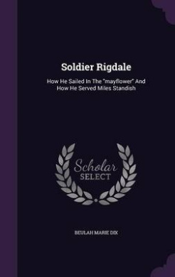 Soldier Rigdale: How He Sailed in the Mayflower and How He Served Miles Standish