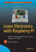 Learn Electronics with Raspberry Pi: Circuits, Games, Toys, and Tools