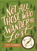 2017 Not All Those Who Wander Are Lost Tmwy Planner
