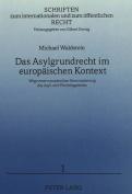 Das Asylgrundrecht Im Europaeischen Kontext [GER]