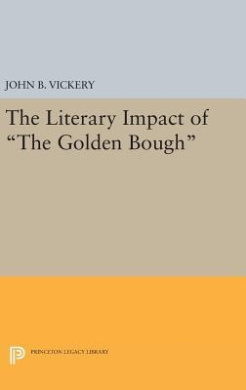 """The Literary Impact of """"the Golden Bough"""" (Princeton Legacy Library)"""