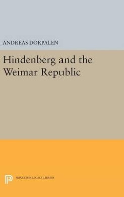 Hindenberg and the Weimar Republic (Princeton Legacy Library)
