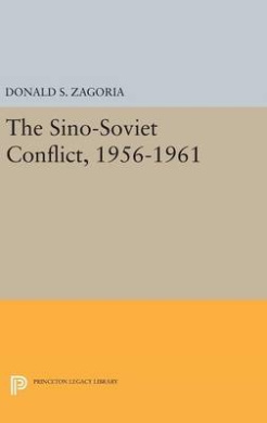 Sino-Soviet Conflict, 1956-1961 (Princeton Legacy Library)