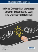 Handbook of Research on Driving Competitive Advantage Through Sustainable, Lean, and Disruptive Innovation